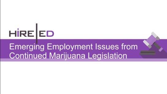 Emerging Employment issues from Continued Marijuana Legislation