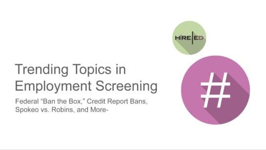 Trending Employment Screening Topics